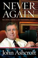 Never Again: Securing America And Restoring Justice By John Ashcroft (hc)