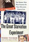 The Great Starvation Experiment: The Heroic Men Who Starved So That Millions Could Live by Todd Tucker (Hardback, 2006)