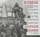 Hubris: The Tragedy of War in the Twentieth Century by Sir Alistair Horne (CD-Audio, 2015)