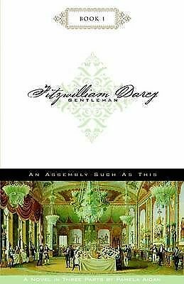 Fitzwilliam Darcy, gentleman: An assembly such as this by Pamela Aidan