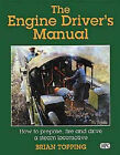 The Engine Driver's Manual: How to Prepare, Fire and Drive a Steam Locomotive by Brian Topping (Hardback, 1998)