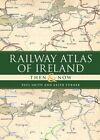 Railway Atlas of Ireland Then & Now by Keith Turner, Dr. Paul Smith (Hardback, 2014)