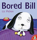 Bored Bill by Liz Pichon (Paperback, 2006)