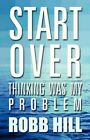Start Over Thinking Was My Problem 9781462615766 by Robb Hill Book