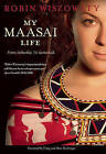 My Maasai Life: From Suburbia to Savannah by Robin Wiszowaty (Paperback / softback, 2010)