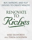 Renovate to Riches: Buy, Improve, and Flip Houses to Create Wealth by Teresa Goodwin, Mike Dulworth (Paperback, 2003)