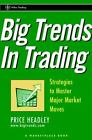 A Marketplace Book: Big Trends in Trading : Strategies to Master Major Market Moves 145 by Price Headley and Marketplace Books Staff (2002, Hardcover)