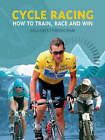 Cycle Racing: How to Train, Race and Win by William Fotheringham (Paperback, 2004)