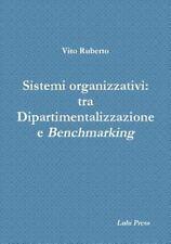 Sistemi Organizzativi : Tra Dipartimentalizzazione e Benchmarking by Vito...
