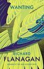 Wanting by Richard Flanagan (Paperback, 2016)