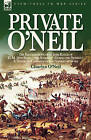 Private O'Neil: The Recollections of an Irish Rogue of H. M. 28th Regt.-The Slashers-During the Peninsula & Waterloo Campaigns of the Napoleonic Wars by Charles O'Neil (Hardback, 2007)