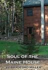 Soul of the Maine House: For Those Seeking a Spiritual Home in America: A Radical Religious Reflection by Bradford Miller (Paperback / softback, 2014)