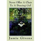 Never OFFER a Chair to a Dancing Girl 9781418481124 by Jamie Givens Hardcover