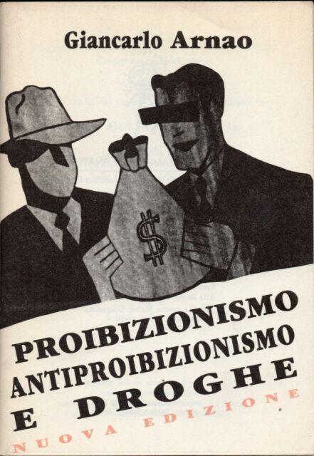 GIANCARLO ARNAO - PROIBIZIONISMO E DROGHE - 1992 STAMPA ALTERNATIVA - MILLELIRE