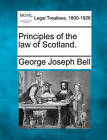 Principles of the Law of Scotland. by George Joseph Bell (Paperback / softback, 2010)