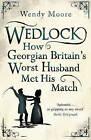 Wedlock: How Georgian Britain's Worst Husband Met His Match by Wendy Moore (Paperback, 2009)