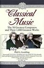 Classical Music: The 50 Greatest Composers and Their 1, 000 Greatest Works by Phil G. Goulding (Paperback, 1995)