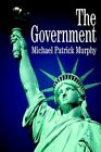 The Government 9780595662135 by Michael Patrick Murphy Hardcover