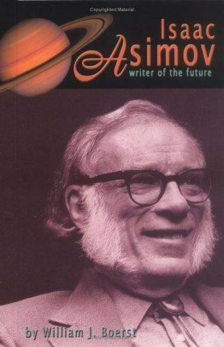 Isaac Asimov : Writer of the Future by William J. Boerst