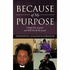 Because of My Purpose: I Shall Not, Cannot, and Will Not Be Destroyed by Prophetess Jeannette Johnson (Hardback, 2012)