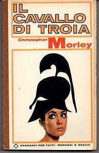 IL CAVALLO DI TROIA - CHRISTOPHER MORLEY - GARZANTI 1967