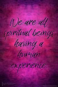 We-Are-All-Spiritual-Beings-Having-a-Human-Experience-by-Brigid-Ashwood-Art-Prin