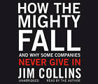 How the Mighty Fall: And Why Some Companies Never Give in by Jim Collins (CD-Audio, 2009)