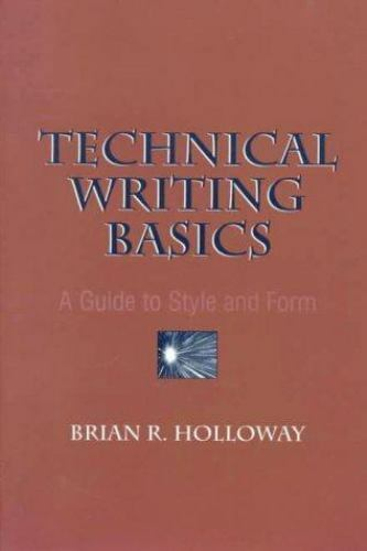 Technical Writing Basics : A Guide to Style and Form by Brian R. Holloway