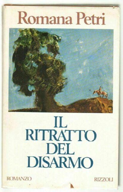 IL RITRATTO DEL DISARMO di Romana Petri ed. Rizzoli