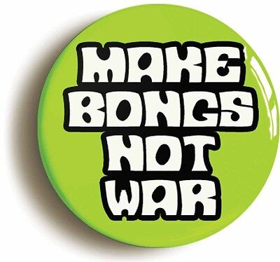 MAKE BONGS NOT WAR FUNNY CANNABIS BADGE BUTTON PIN (1inch/25mm diameter) 1960s