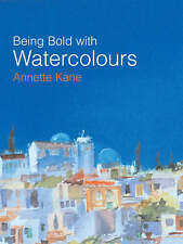 Being Bold with Watercolour by Annette Kane (Hardback, 2006)