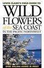 Wild Flowers of the Sea Coast: In the Pacific Northwest by Lewis J Clark (Paperback / softback, 2004)