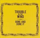 Gone and Done It by Trouble in the Wind (CD, 2010, Trouble in the Wind)