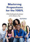 Mastering Prepositions for the TOEFL in Five Minutes a Day by Gail Satter (Paperback / softback, 2011)