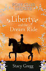 Liberty and the Dream Ride (Pony Club Secrets, Book 11) by Stacy Gregg (Paperback, 2011)