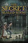 The Secret of the Sealed Room: A Mystery of Young Benjamin Franklin by Bailey MacDonald (Hardback, 2011)