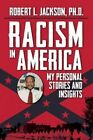 Racism in America: My Personal Stories and Insights by Robert L Jackson (Paperback / softback, 2013)