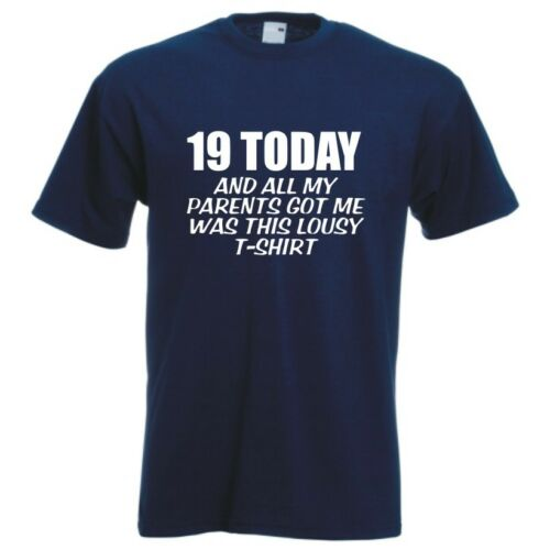 19 today and all I got was this lousy t-shirt funny celebration birthday present