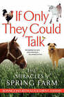 If Only They Could Talk: The Miracles of Spring Farm by Bonnie Jones Reynolds, Dawn E. Hayman (Paperback, 2005)