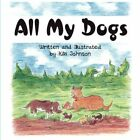 All My Dogs 9781606106051 by Kiki Johnson Paperback