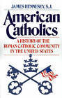American Catholics: A History of the Roman Catholic Community in the United States by James Hennesey (Paperback, 1983)