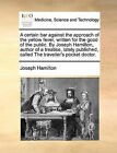 A Certain Bar Against the Approach of the Yellow Fever, Written for the Good of the Public. by Joseph Hamilton, Author of a Treatise, Lately Published, Called the Traveller's Pocket Doctor. by Joseph Hamilton (Paperback / softback, 2010)