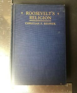ROOSEVELT-039-S-RELIGION-Christian-F-Reisner-Hardcover-Illustrated-Vintage-1922