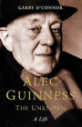Alec Guinness: The Unknown - A Life by Garry O'Connor (Hardback, 2002)