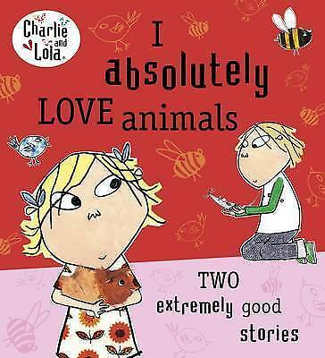 Charlie and Lola: I Absolutely Love Animals by Lauren Child (Paperback, 2013)