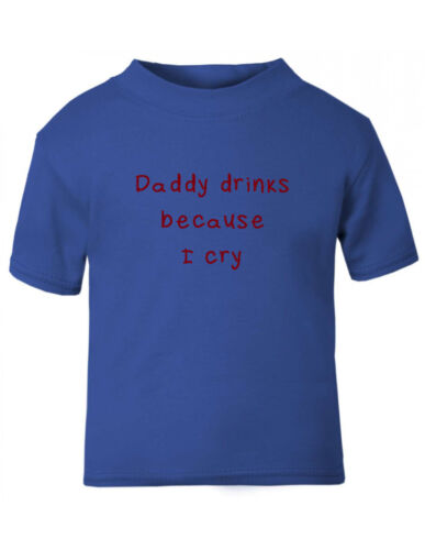 Daddy Drinks Because I Cry Cotton Toddler Baby Kid T-shirt Tee 6mo Thru 7t