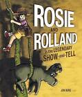 Rosie and Rolland in the Legendary Show-And-Tell by Owlkids (Hardback, 2015)