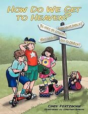 How Do We Get to Heaven? by Cindy Pertzborn (2012, Paperback)