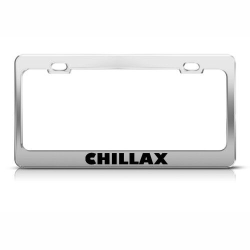 CHILAX RELAX CHILL HUMOR FUNNY Metal License Plate Frame Tag Holder