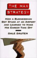 The Max Strategy : How a Businessman Got Stuck at an Airport and Learned to...